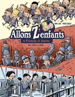Allons z'enfants. Volume 1, François & Josette : de 1870 à 1918