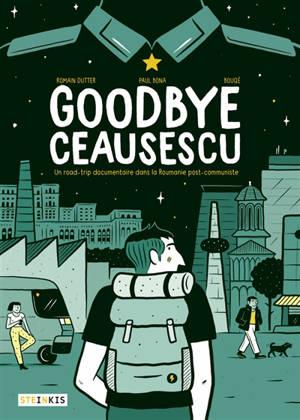 Goodbye Ceausescu : un road-trip documentaire dans la Roumanie post-communiste