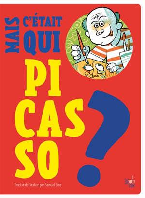 Mais c'était qui Picasso ?