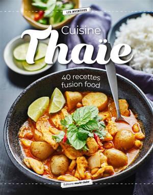 Cuisine thaïe : 40 recettes fusion food