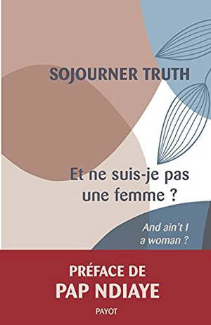Et ne suis-je pas une femme ? = And ain't I a woman?