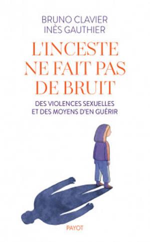L'inceste ne fait pas de bruit : des violences sexuelles et des moyens d'en guérir