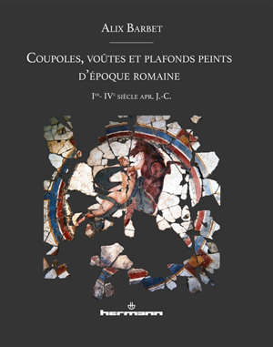 Coupoles, voûtes et plafonds peints d'époque romaine : Ier-IVe siècle apr. J.-C.