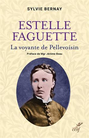 Estelle Faguette : la voyante de Pellevoisin