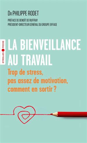 La bienveillance au travail : trop de stress, pas assez de motivation, comment en sortir ?