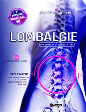 Lombalgie : prévention et rééducation : EBP, evidence-based practice, guide pratique pour les professionnels et les étudiants des domaines de la santé et du sport