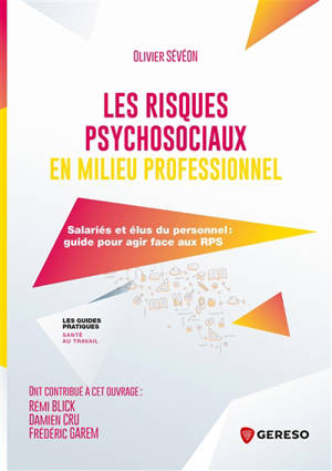 Les risques psychosociaux en milieu professionnel : salariés et élus du personnel : guide pour agir face aux RPS
