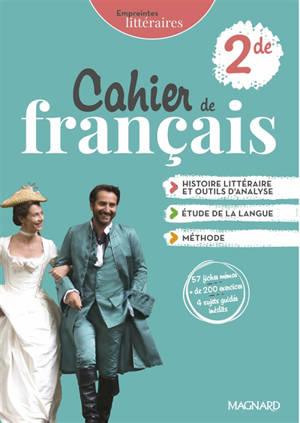 Cahier de français 2de : histoire littéraire et outils d'analyse, étude de la langue, méthode