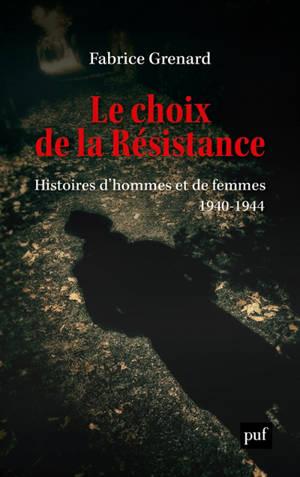 Le choix de la Résistance : histoires d'hommes et de femmes : 1940-1944