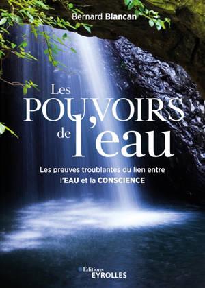 Les pouvoirs de l'eau : les preuves troublantes du lien entre l'eau et la conscience