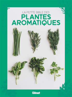 La petite bible des plantes aromatiques
