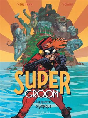 Supergroom. Volume 2, La guerre olympique