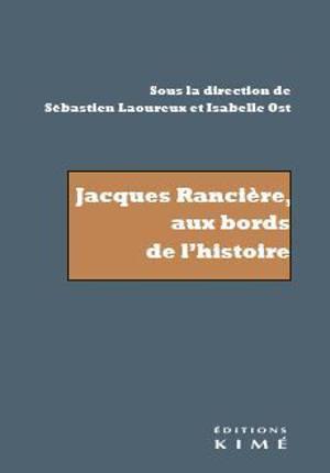 Jacques Rancière, aux bords de l'histoire : recherche sur Les noms de l'histoire