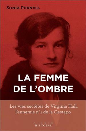 Virginia Hall, l'espionne américaine : les vies secrètes de l'ennemie n°1 de la Gestapo