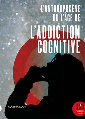 L'anthropocène ou L'âge de l'addiction cognitive