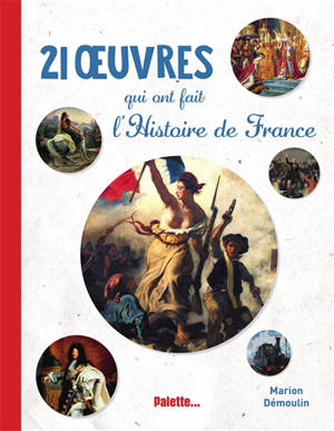 21 oeuvres qui ont fait l'histoire de France