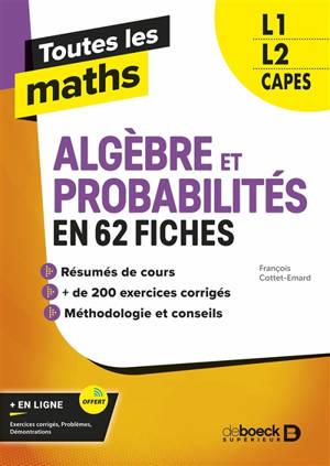 Algèbre et probabilités en 62 fiches L1, L2, Capes : toutes les maths