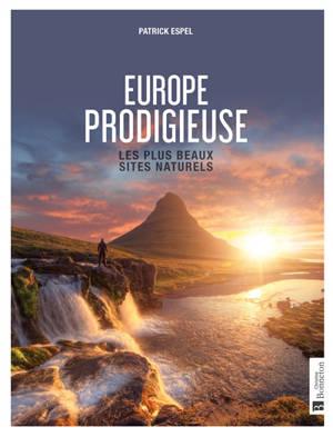 Europe prodigieuse : les plus beaux sites naturels