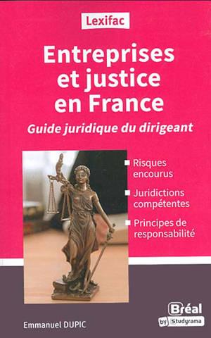 Entreprises et justice en France : le guide du dirigeant averti