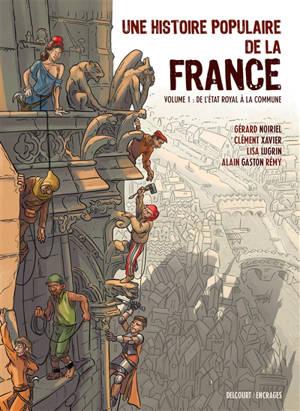 Une histoire populaire de la France. Volume 1, De l'Etat royal à la Commune