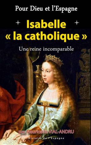 Pour Dieu et l'Espagne. Volume 2, Isabelle la catholique : une reine incomparable