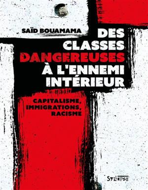 Des classes dangereuses à l'ennemi intérieur : capitalisme, immigrations, racisme : une contre-histoire de la France