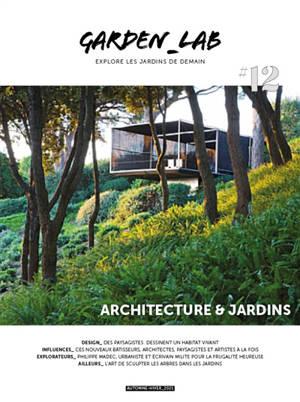 Garden_Lab : explore les jardins de demain. n° 12, Architectures & jardins