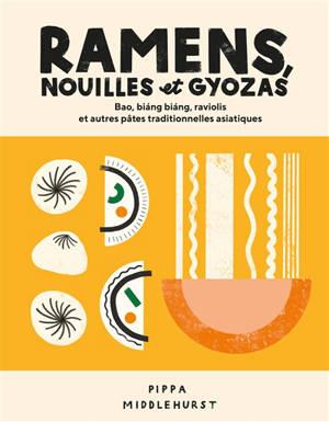 Ramens, nouilles et gyozas : bao, biang biang, raviolis et autres pâtes traditionnelles asiatiques