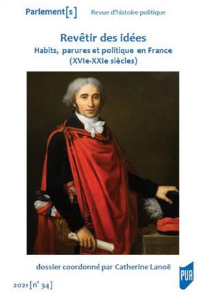 Parlement[s]. n° 34, Revêtir des idées : habits, parures et politique en France (XVIe-XXIe siècles)
