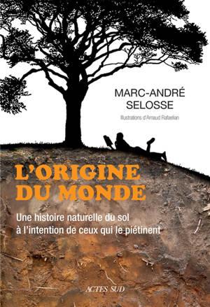L'origine du monde : une histoire naturelle du sol à l'intention de ceux qui le piétinent