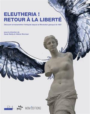 Eleutheria ! Retour à la liberté : découvrir et transmettre l'Antiquité depuis la révolution grecque de 1821