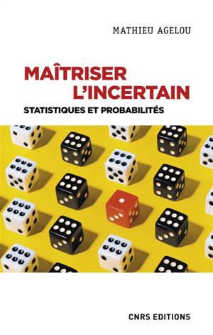 Maîtriser l'incertain : statistiques et probabilités