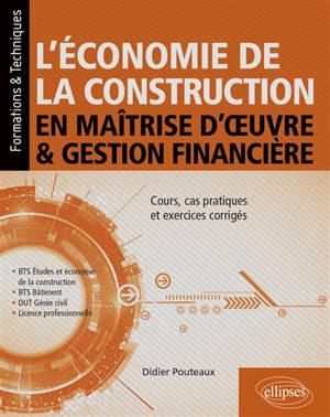 L'économie de la construction en maîtrise d'oeuvre & gestion financière : cours, cas pratiques et exercices corrigés