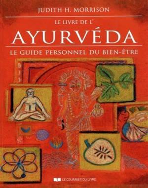 Le livre de l'ayurvéda : le guide personnel du bien-être