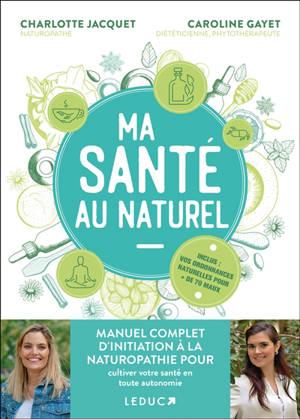 Ma santé au naturel : manuel complet d'initiation à la naturopathie pour cultiver votre santé en toute autonomie