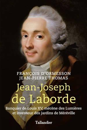 Jean-Joseph de Laborde : banquier de Louis XV, mécène des Lumières et inventeur des jardins de Méréville