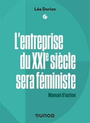 L'entreprise du XXIe siècle sera féministe : manuel d'action