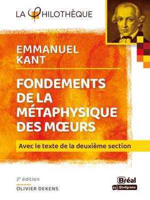 Fondements de la métaphysique des moeurs, Emmanuel Kant : avec le texte de la deuxième section