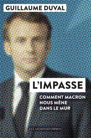 L'impasse : comment Macron nous mène dans le mur