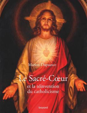 Le Sacré-Coeur et la réinvention du catholicisme