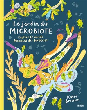 Le jardin du microbiote : explore le monde étonnant des bactéries