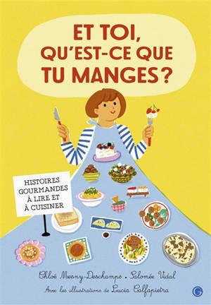 Et toi, qu'est-ce que tu manges ? : histoires gourmandes à lire et à cuisiner