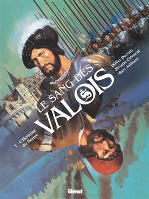 Le sang des Valois. Volume 1, L'homme du fleuve