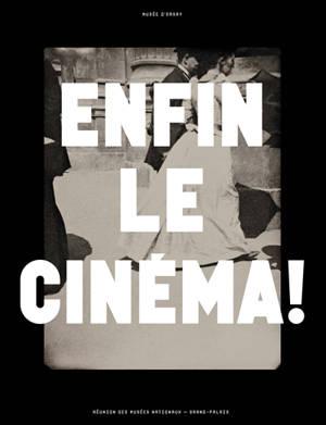 Enfin le cinéma ! : arts, images et spectacles en France, 1833-1907