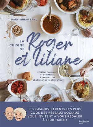 La cuisine de Roger et Liliane : recettes familiales et généreuses à transmettre de génération en génération