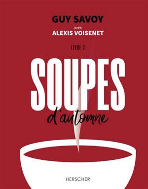 Soupes. Volume 3, Soupes d'automne