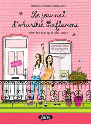 Le journal d'Aurélie Laflamme. Volume 6, Voler de ses propres ailes