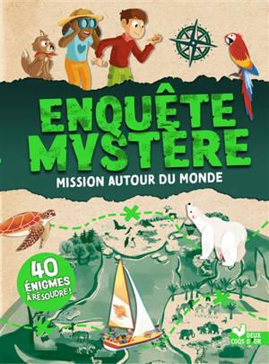 Mission autour du monde : enquête mystère : 40 énigmes à résoudre !