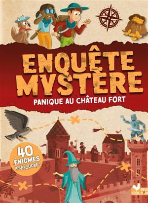 Panique au château fort : enquête mystère : 40 énigmes à résoudre !