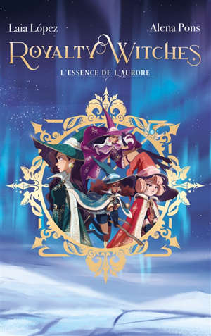 Royalty witches. Volume 1, L'essence de l'aurore